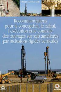 Reconmmandations pour la conception, le dimensionnement, l'execution et le contrôle de l'amélioration des sols de fondation par inclusions rigides Editeur : Presses des ponts Code ISBN : 978-2-85978-462-1